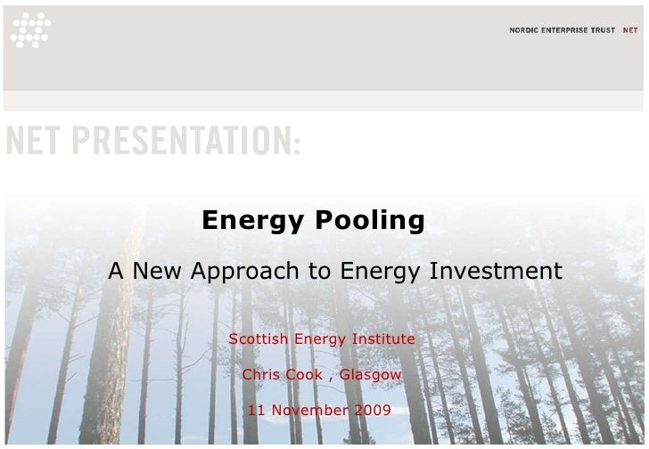 Energy Pooling A New Approach to Energy Investment Scottish Energy Institute Chris Cook , Glasgow 11 November 2009