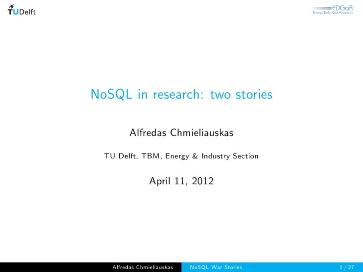 NoSQL in research: two stories          Alfredas Chmieliauskas  TU Delft, TBM, Energy & Industry Section                 A...
