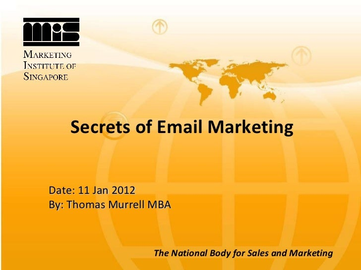 Secrets of Email Marketing Date: 11 Jan 2012 By: Thomas Murrell MBA