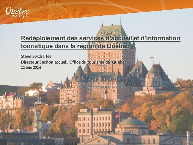 Redéploiement des services d'accueil et d'information touristique dans la région de Québec      Steve  St-‐Charles...
