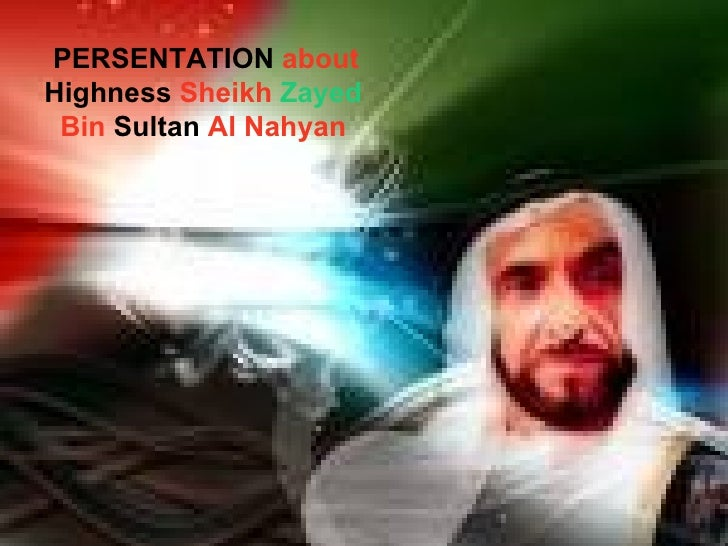 PERSENTATION  about  Highness  Sheikh  Zayed  Bin  Sultan  Al Nahyan
