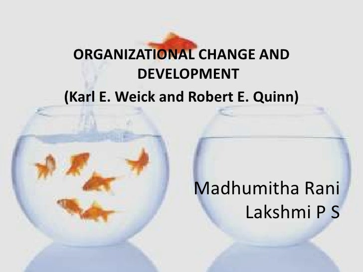 ORGANIZATIONAL CHANGE AND DEVELOPMENT<br />(Karl E. Weick and Robert E. Quinn)<br />MadhumithaRaniLakshmi P S<br />