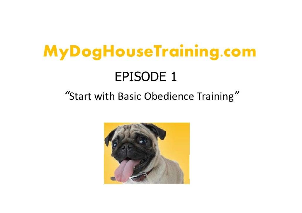 "MyDogHouseTraining.com  y g             g             EPISODE 1   ""StartwithBasicObedienceTraining"""