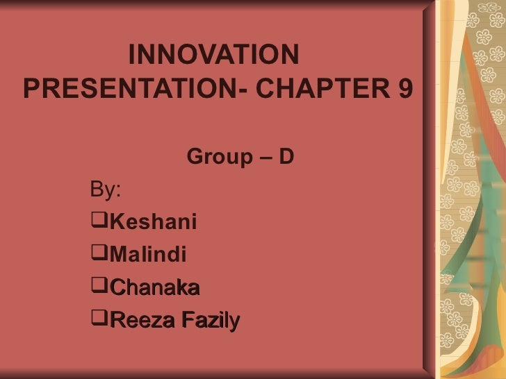 INNOVATION  PRESENTATION- CHAPTER 9 <ul><li>Group – D </li></ul><ul><li>By: </li></ul><ul><li>Keshani </li></ul><ul><li>Ma...