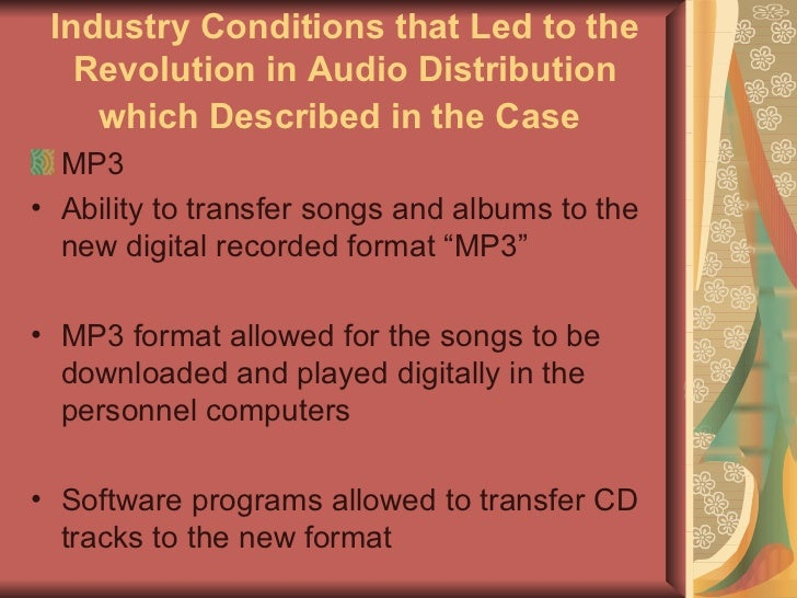 The technology of mp3 format of audio files revolutionized the music recording industry