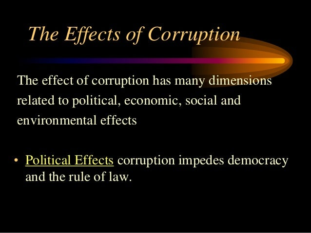 bad effects of corruption Corruption and economic development for the 1997 world development report provides further evidence of the widespread existence and negative effects of corruption.
