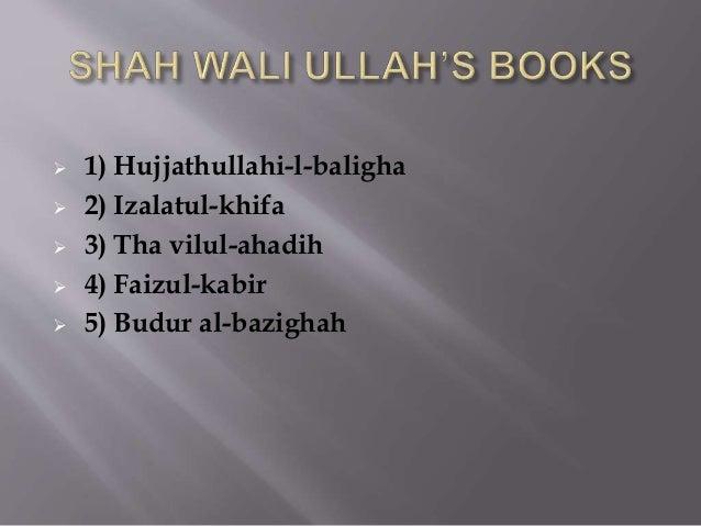 1) Hujjathullahi-l-baligha   2) Izalatul-khifa   3) Tha vilul-ahadih   4) Faizul-kabir   5) Budur al-bazighah