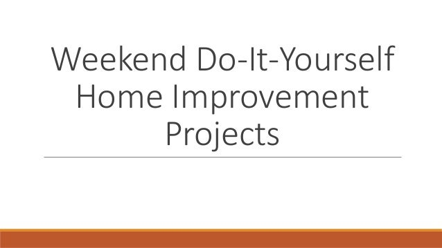 Do It Yourself Home Design: Weekend Do-It-Yourself Home Improvement Projects
