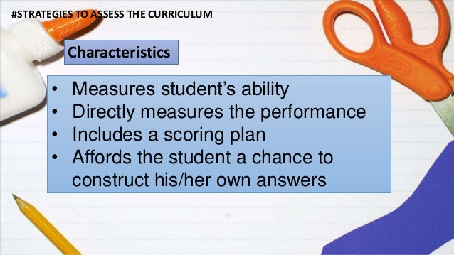 tools to assess curriculum Assessment tools choosing a tool assessment tools should be selected based on their applicability to the learning outcomes being assessed in some cases, more than one tool may be used to assess a course or program.