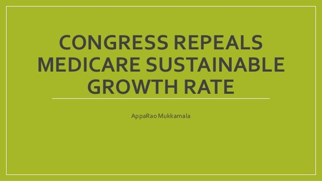 CONGRESS REPEALS MEDICARE SUSTAINABLE GROWTH RATE AppaRao Mukkamala