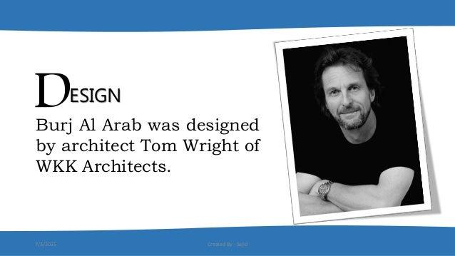 4 contents design burj al arab was designed by architect tom wright