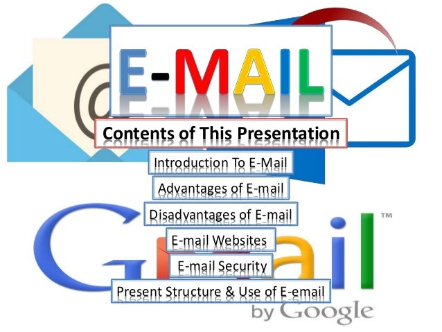 Contents of This Presentation Introduction To E-Mail Advantages of E-mail Disadvantages of E-mail Present Structure & Use ...