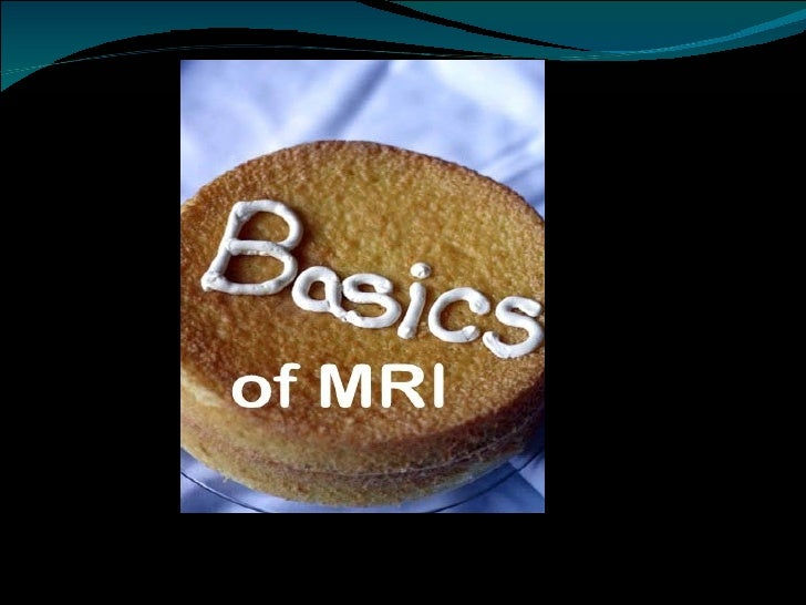 Contents of this talk Introduction. MRI of brain. MRI of spine. Others.My aim is to focus on commonand significant fin...