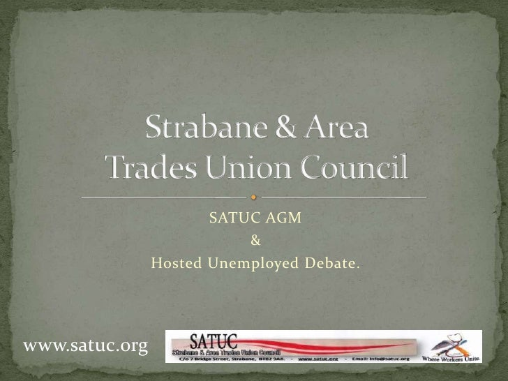 SATUC AGM<br />&<br />Hosted Unemployed Debate.<br />Strabane & Area Trades Union Council<br />www.satuc.org<br />
