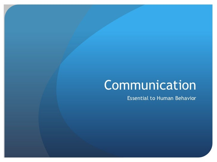 Communication   Essential to Human Behavior
