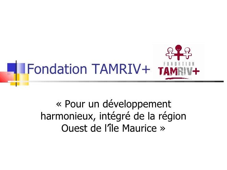 Fondation TAMRIV+  «Pour un développement harmonieux, intégré de la région Ouest de l'île Maurice»