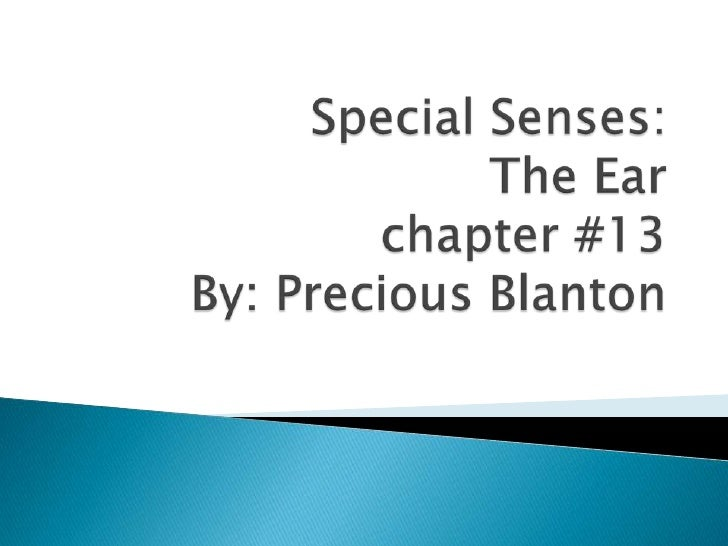 Special Senses:The Ear chapter #13By: Precious Blanton <br />