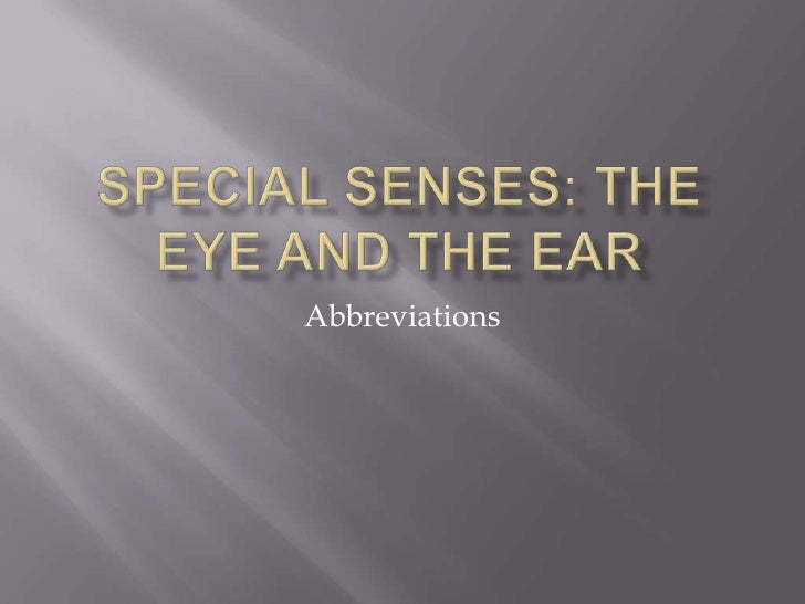 Special Senses: The Eye and The Ear<br />Abbreviations<br />