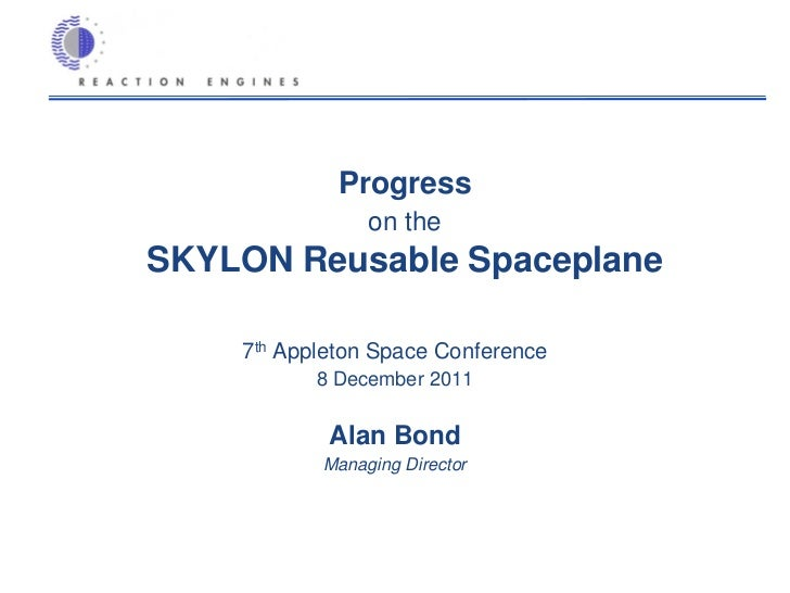 Progress                on theSKYLON Reusable Spaceplane    7th Appleton Space Conference           8 December 2011       ...
