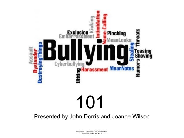 Presented by John Dorris and Joanne Wilson 101 Image from http://ok.gov/sde/faqs/bullying- frequently-asked-questions