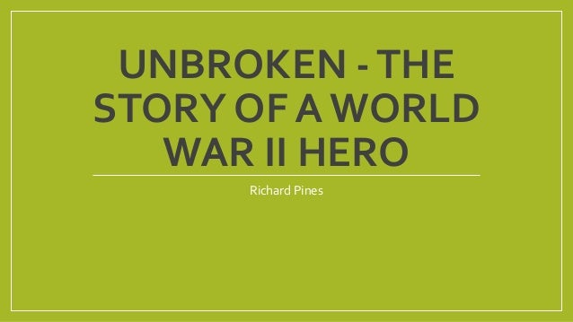 UNBROKEN - THE  STORY OF A WORLD  WAR II HERO  Richard Pines
