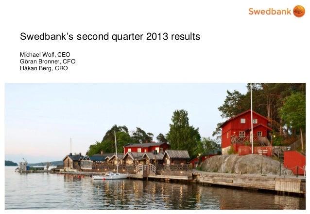 Swedbank's second quarter 2013 results Michael Wolf, CEO Göran Bronner, CFO Håkan Berg, CRO