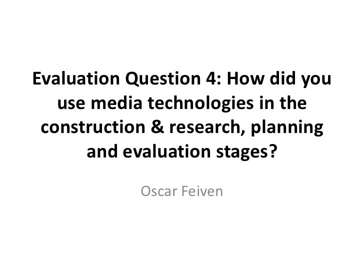 Evaluation Question 4: How did you use media technologies in the construction & research, planning and evaluation stages?<...