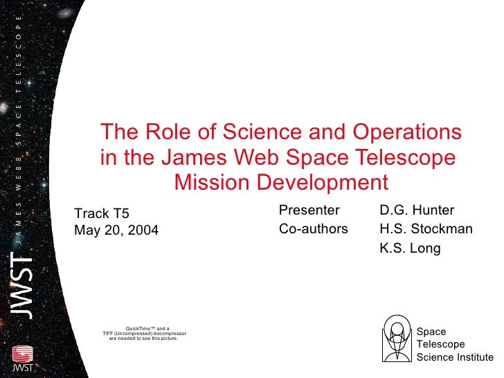 The Role of Science and Operations in the James Web Space Telescope  Mission Development Presenter  D.G. Hunter Co-authors...