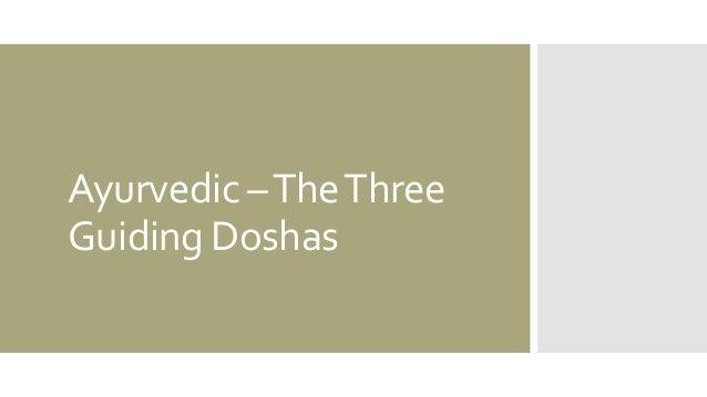 Ayurvedic –TheThree Guiding Doshas