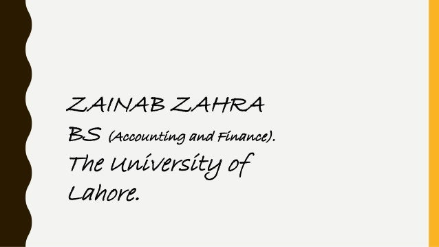 ZAINAB ZAHRA BS (Accounting and Finance). The University of Lahore.