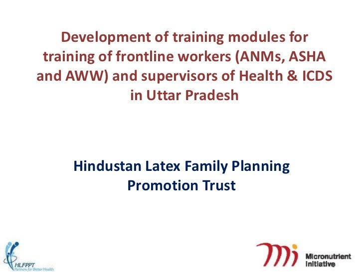 Development of training modules for training of frontline workers (ANMs, ASHAand AWW) and supervisors of Health & ICDS    ...