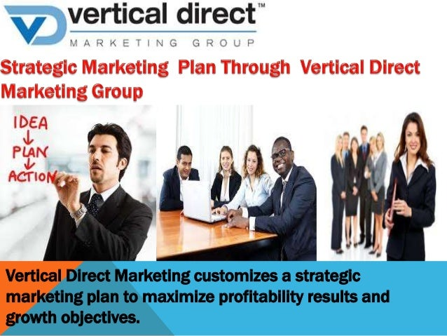 Vertical Direct Marketing customizes a strategic marketing plan to maximize profitability results and growth objectives.