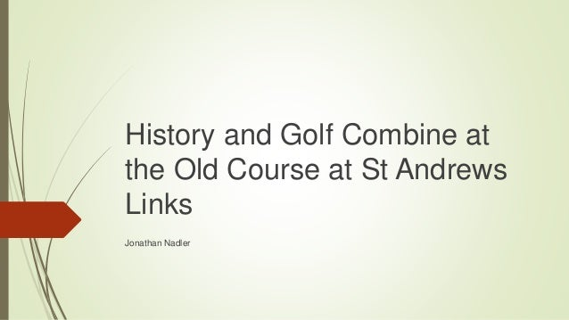 History and Golf Combine at the Old Course at St Andrews Links Jonathan Nadler