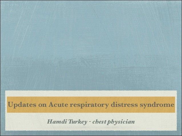Updates on Acute respiratory distress syndrome Hamdi Turkey - chest physician