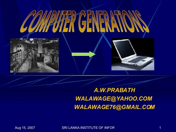 A.W.PRABATH WALAWAGE@YAHOO.COM  [email_address] COMPUTER GENERATIONS