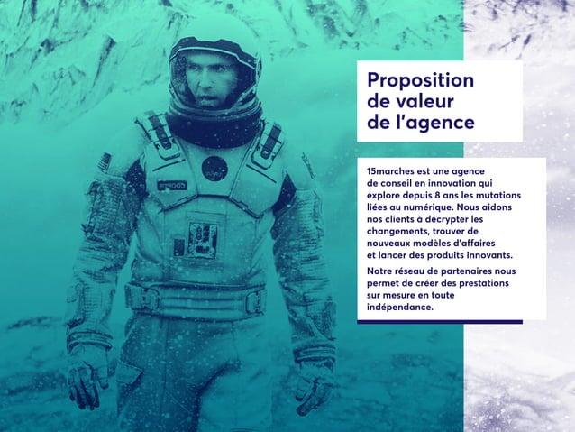 Proposition de valeur de l'agence 15marches est une agence de conseil en innovation qui explore depuis 8 ans les mutations...