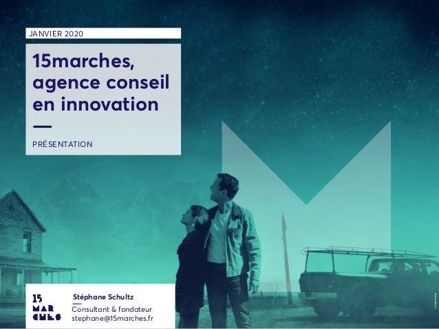 PRÉSENTATION JANVIER 2020 15marches, agence conseil en innovation — ©Interstellar Stéphane Schultz Consultant & fondateur ...
