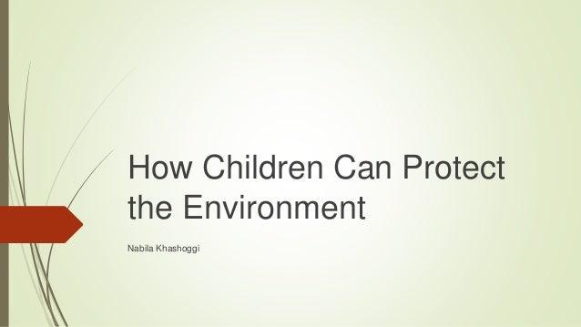How Children Can Protect the Environment Nabila Khashoggi