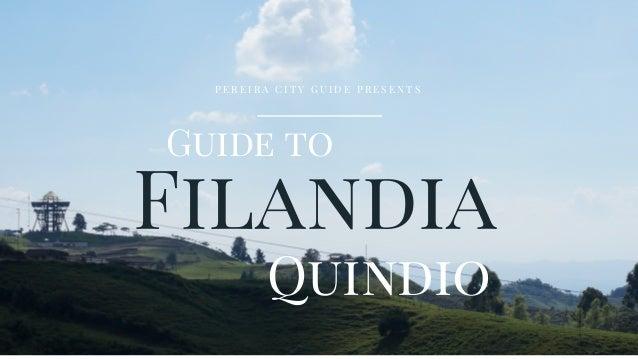 Filandia Guide to Quindio P E R E I R A C I T Y G U I D E P R E S E N T S