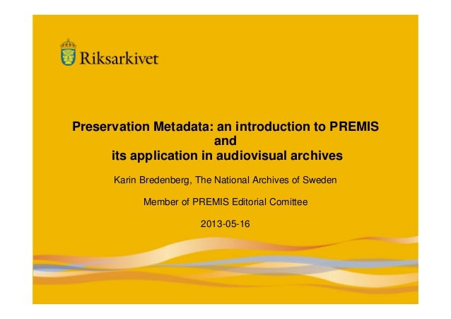 1Preservation Metadata: an introduction to PREMISandits application in audiovisual archivesKarin Bredenberg, The National ...