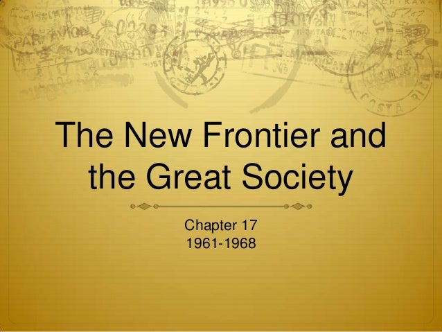The New Frontier and the Great Society Chapter 17 1961-1968