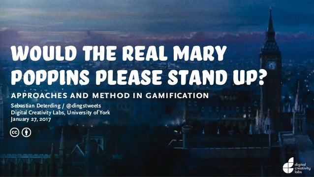 would the real mary poppins please stand up?approaches and method in gamification Sebastian Deterding / @dingstweets Digit...