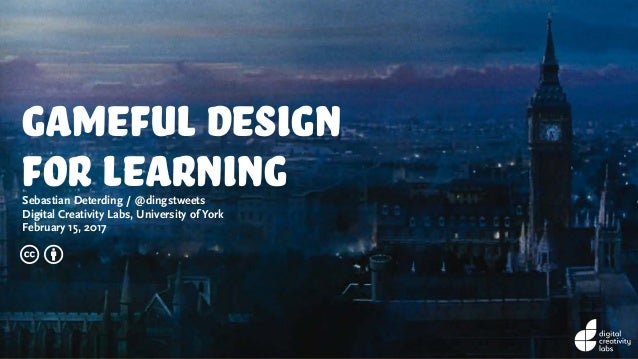 gameful design for learningSebastian Deterding / @dingstweets Digital Creativity Labs, University of York February 15, 201...