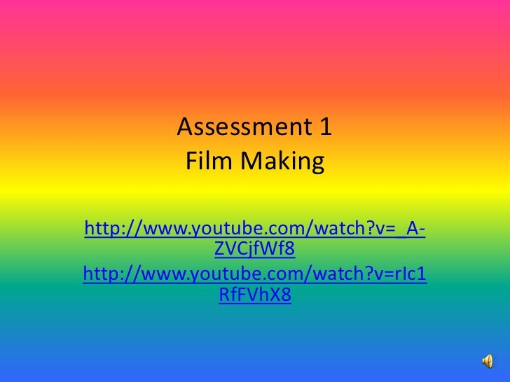 Assessment 1Film Making<br />http://www.youtube.com/watch?v=_A-ZVCjfWf8<br />http://www.youtube.com/watch?v=rIc1RfFVhX8<br />