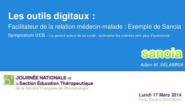 Les outils digitaux : Facilitateur de la relation médecin-malade : Exemple de Sanoia Adam M. SELAMNIA Symposium UCB : Le p...