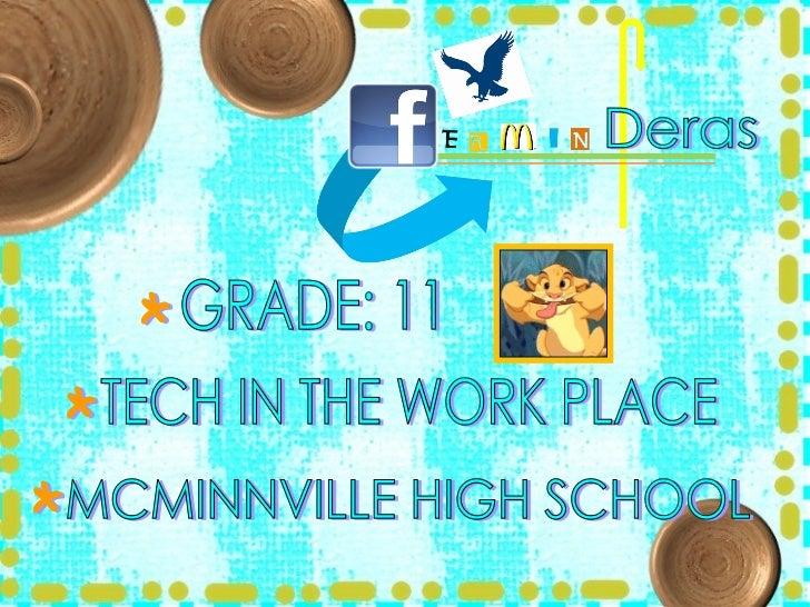 Deras GRADE: 11 TECH IN THE WORK PLACE MCMINNVILLE HIGH SCHOOL * * *
