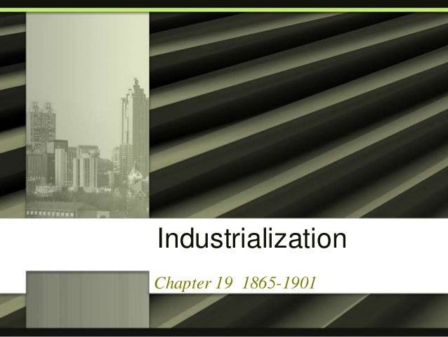 Industrialization Chapter 19 1865-1901