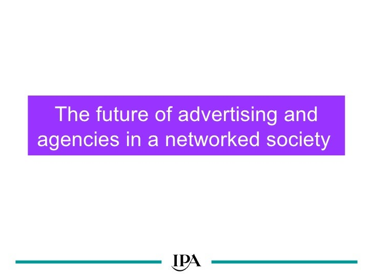 The future of advertising and agencies in a networked society