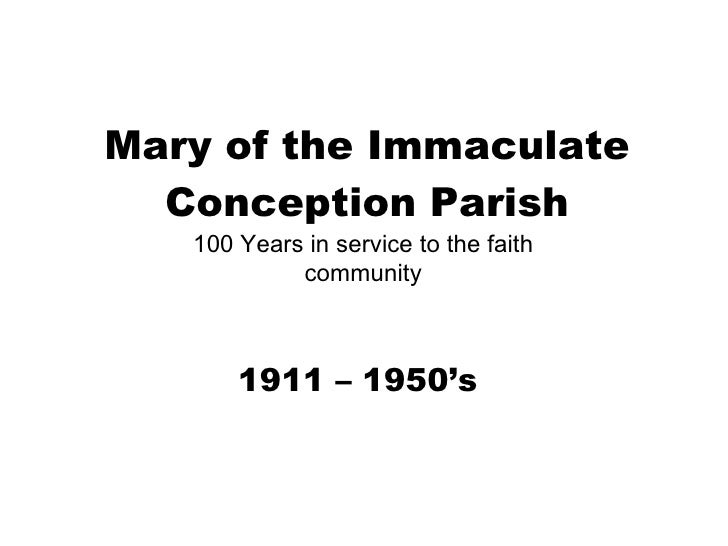 Mary of the Immaculate Conception Parish 1911 – 1950's 100 Years in service to the faith community
