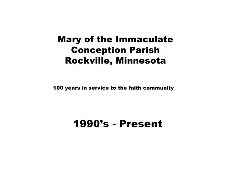 Mary of the Immaculate Conception Parish Rockville, Minnesota 100 years in service to the faith community 1990's - Present
